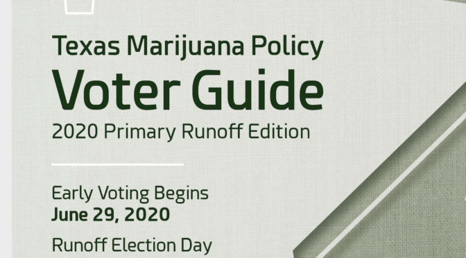 TEXAS MARIJUANA POLICY VOTER GUIDE | 2020 PRIMARY RUNOFF EDITION